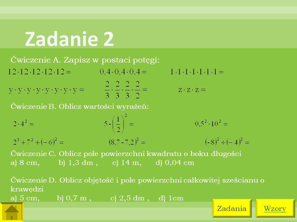 Ćwiczenie A. Zapisz w postaci potęgi: WzoryZadania Ćwiczenie B. Oblicz wartości wyrażeń: Ćwiczenie C. Oblicz pole powierzchni kwadratu o boku długości