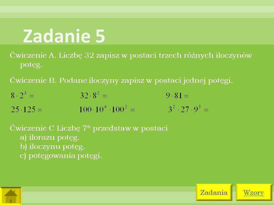 Ćwiczenie A. Liczbę 32 zapisz w postaci trzech różnych iloczynów potęg. Ćwiczenie B. Podane iloczyny zapisz w postaci jednej potęgi. Ćwiczenie C Liczb