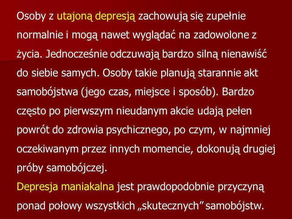 Osoby z utajoną depresją zachowują się zupełnie normalnie i mogą nawet wyglądać na zadowolone z życia. Jednocześnie odczuwają bardzo silną nienawiść d