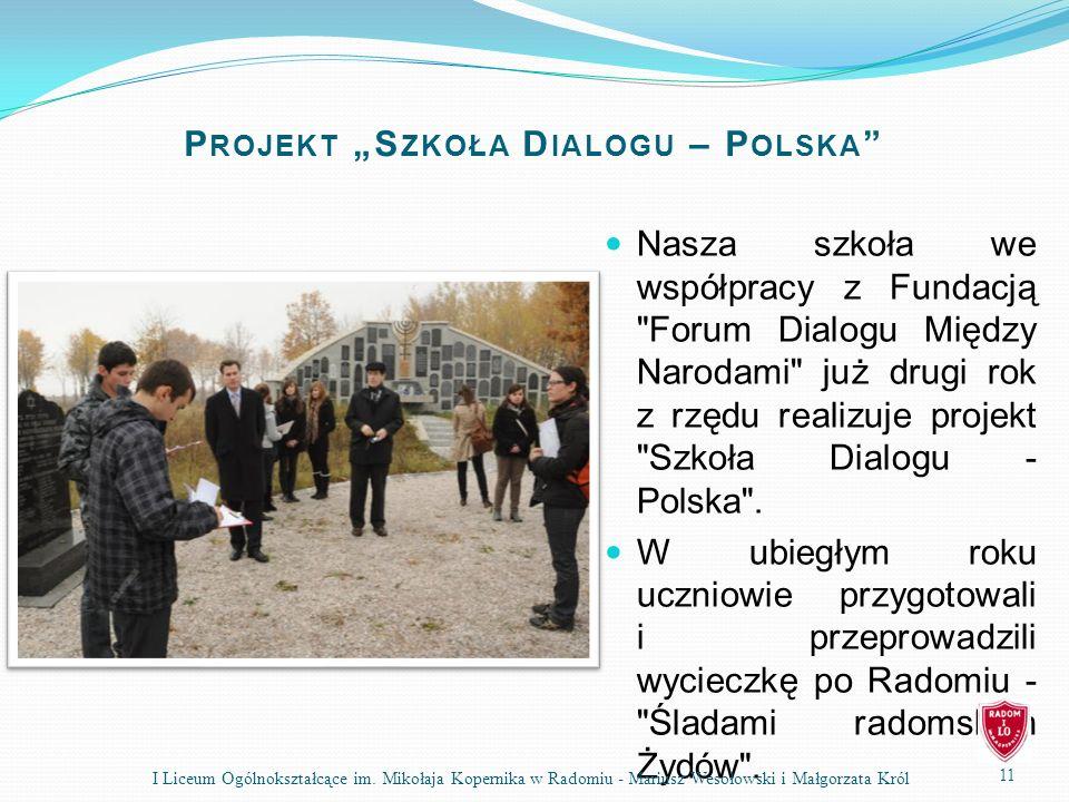 P ROJEKT S ZKOŁA D IALOGU – P OLSKA Nasza szkoła we współpracy z Fundacją Forum Dialogu Między Narodami już drugi rok z rzędu realizuje projekt Szkoła Dialogu - Polska .