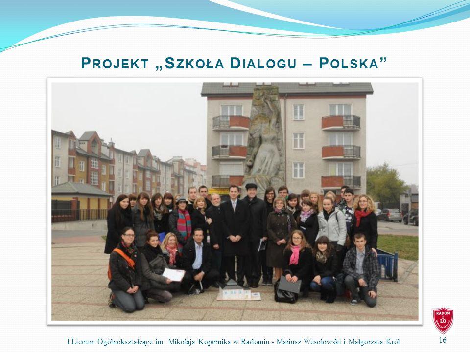 P ROJEKT S ZKOŁA D IALOGU – P OLSKA 16 I Liceum Ogólnokształcące im.