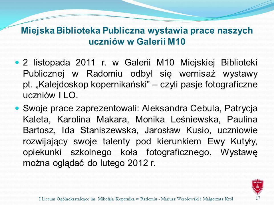Miejska Biblioteka Publiczna wystawia prace naszych uczniów w Galerii M10 2 listopada 2011 r. w Galerii M10 Miejskiej Biblioteki Publicznej w Radomiu