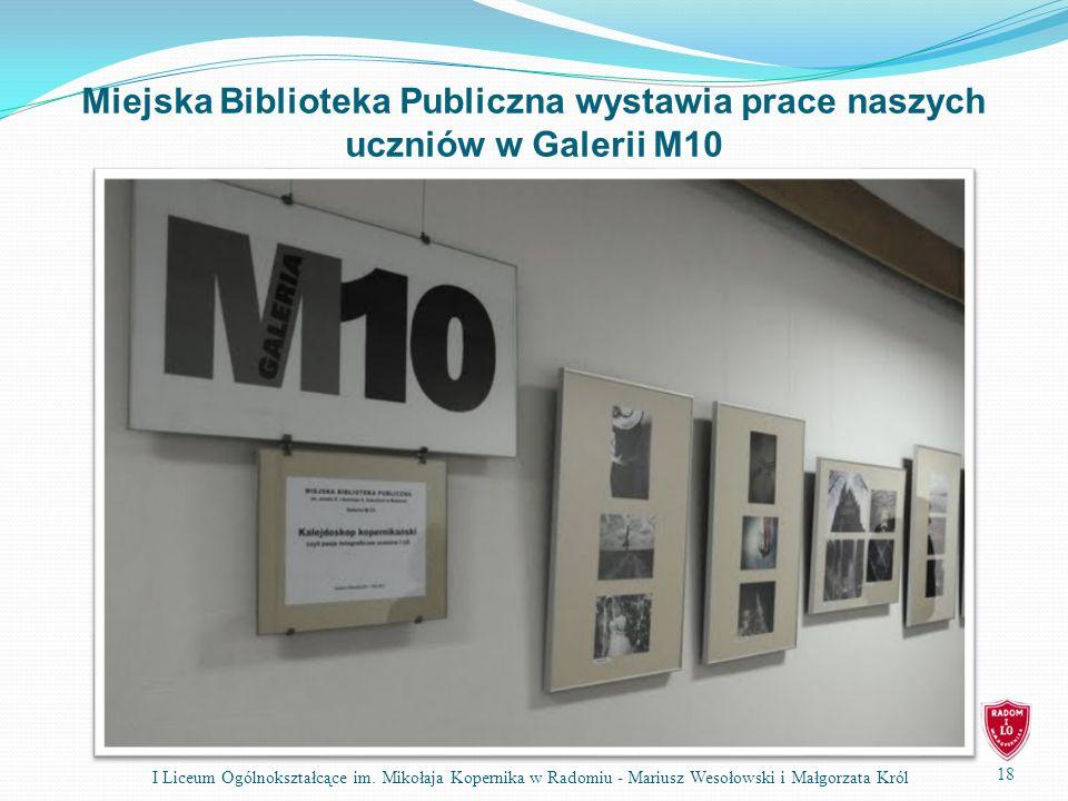 Miejska Biblioteka Publiczna wystawia prace naszych uczniów w Galerii M10 18 I Liceum Ogólnokształcące im. Mikołaja Kopernika w Radomiu - Mariusz Weso