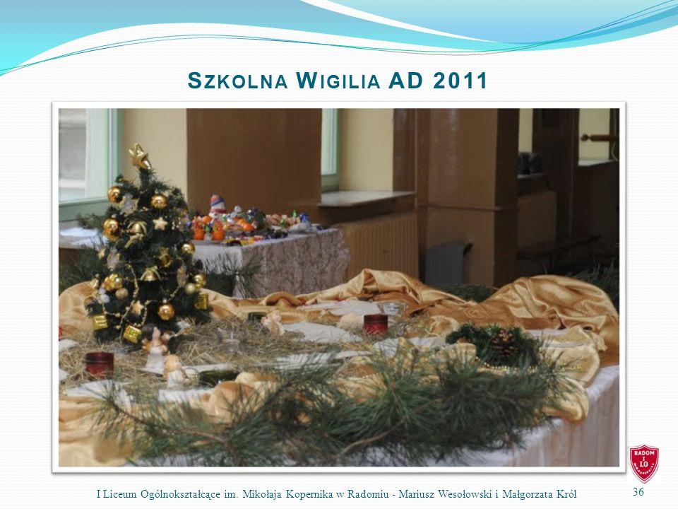 36 I Liceum Ogólnokształcące im. Mikołaja Kopernika w Radomiu - Mariusz Wesołowski i Małgorzata Król S ZKOLNA W IGILIA AD 2011