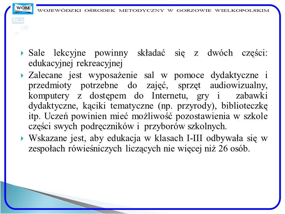 Sale lekcyjne powinny składać się z dwóch części: edukacyjnej rekreacyjnej Zalecane jest wyposażenie sal w pomoce dydaktyczne i przedmioty potrzebne d