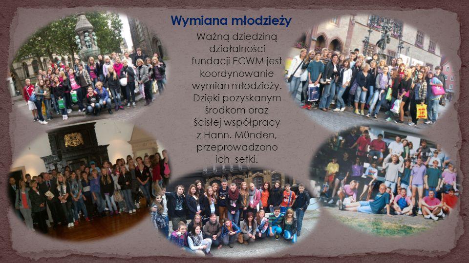 Ważną dziedziną działalności fundacji ECWM jest koordynowanie wymian młodzieży. Dzięki pozyskanym środkom oraz ścisłej współpracy z Hann. Münden, prze