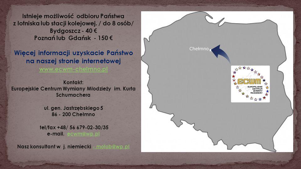 Istnieje możliwość odbioru Państwa z lotniska lub stacji kolejowej. / do 8 osób/ Bydgoszcz - 40 Poznań lub Gdańsk - 150 Więcej informacji uzyskacie Pa