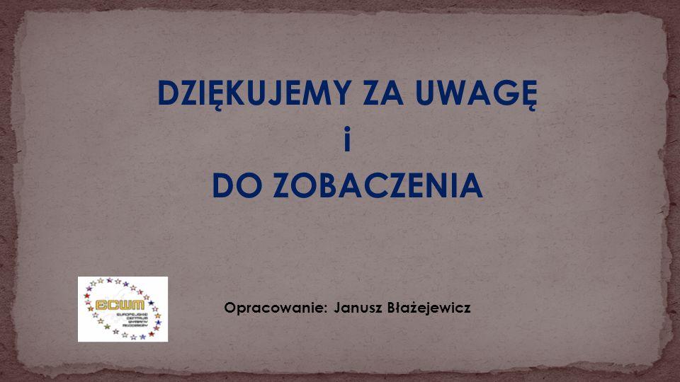 DZIĘKUJEMY ZA UWAGĘ i DO ZOBACZENIA Opracowanie: Janusz Błażejewicz