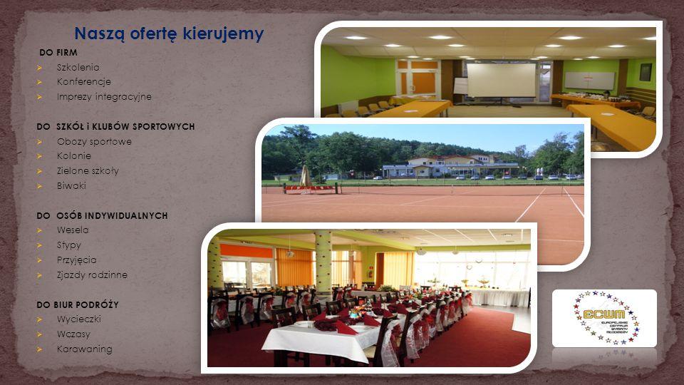 Naszą ofertę kierujemy DO FIRM Szkolenia Konferencje Imprezy integracyjne DO SZKÓŁ i KLUBÓW SPORTOWYCH Obozy sportowe Kolonie Zielone szkoły Biwaki DO