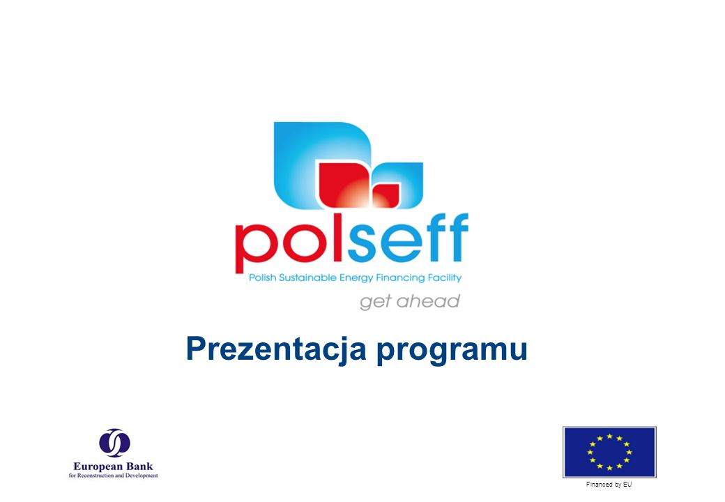 Tel: +48 22 395 51 20 E-mail: helpline@polseff.orghelpline@polseff.org Financed by EU Prezentacja programu Financed by EU
