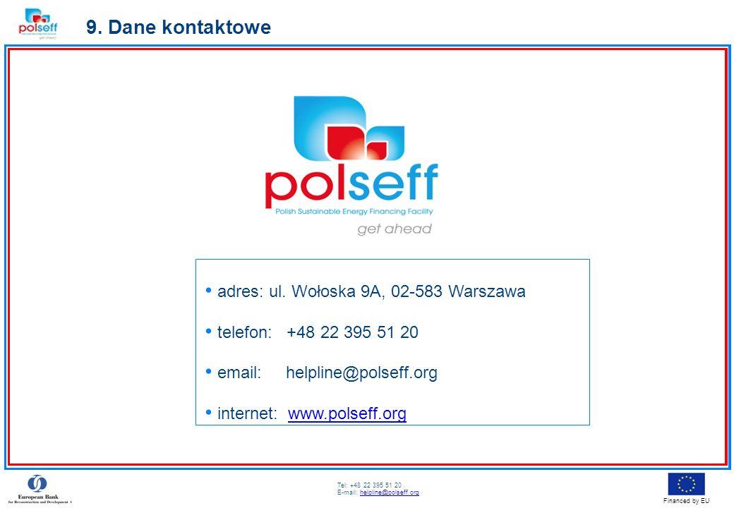 Tel: +48 22 395 51 20 E-mail: helpline@polseff.orghelpline@polseff.org Financed by EU 9. Dane kontaktowe adres: ul. Wołoska 9A, 02-583 Warszawa telefo