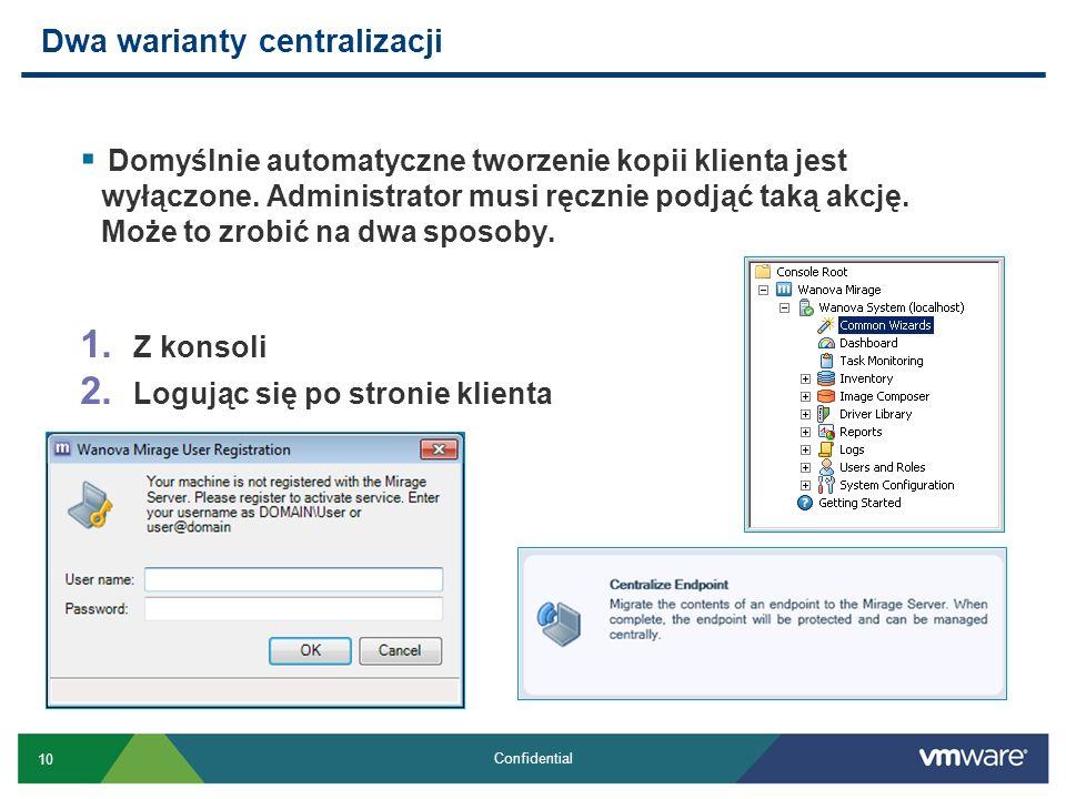10 Confidential Domyślnie automatyczne tworzenie kopii klienta jest wyłączone. Administrator musi ręcznie podjąć taką akcję. Może to zrobić na dwa spo