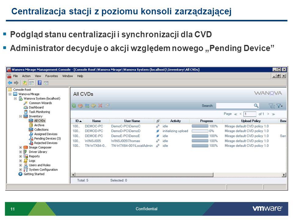 11 Confidential Podgląd stanu centralizacji i synchronizacji dla CVD Administrator decyduje o akcji względem nowego Pending Device Centralizacja stacj