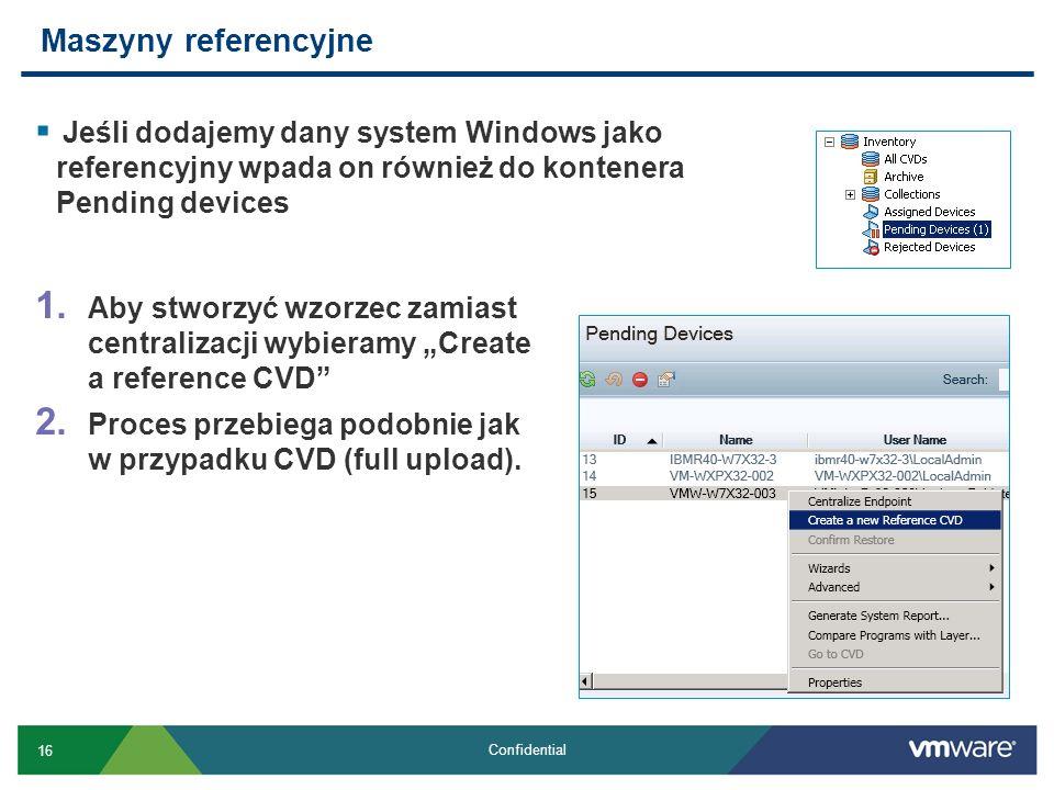 16 Confidential Jeśli dodajemy dany system Windows jako referencyjny wpada on również do kontenera Pending devices Maszyny referencyjne 1. Aby stworzy