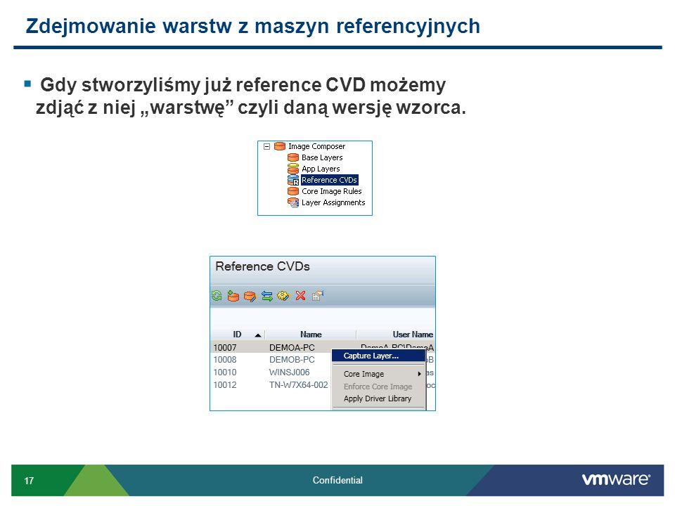 17 Confidential Gdy stworzyliśmy już reference CVD możemy zdjąć z niej warstwę czyli daną wersję wzorca. Zdejmowanie warstw z maszyn referencyjnych
