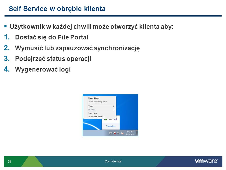 31 Confidential Użytkownik w każdej chwili może otworzyć klienta aby: 1. Dostać się do File Portal 2. Wymusić lub zapauzować synchronizację 3. Podejrz