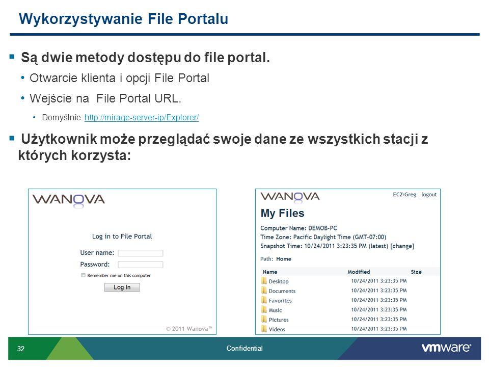 32 Confidential Są dwie metody dostępu do file portal. Otwarcie klienta i opcji File Portal Wejście na File Portal URL. Domyślnie: http://mirage-serve