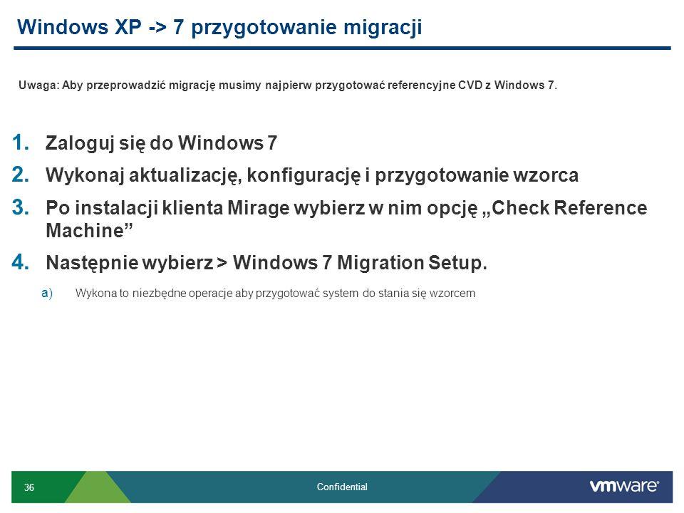 36 Confidential 1. Zaloguj się do Windows 7 2. Wykonaj aktualizację, konfigurację i przygotowanie wzorca 3. Po instalacji klienta Mirage wybierz w nim