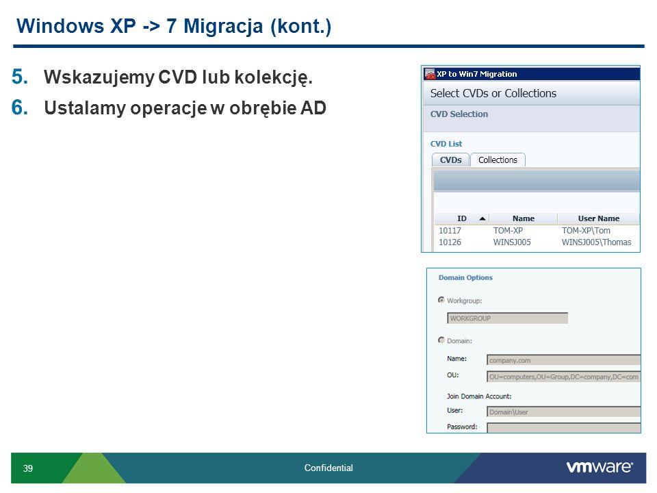 39 Confidential 5. Wskazujemy CVD lub kolekcję. 6. Ustalamy operacje w obrębie AD Windows XP -> 7 Migracja (kont.)