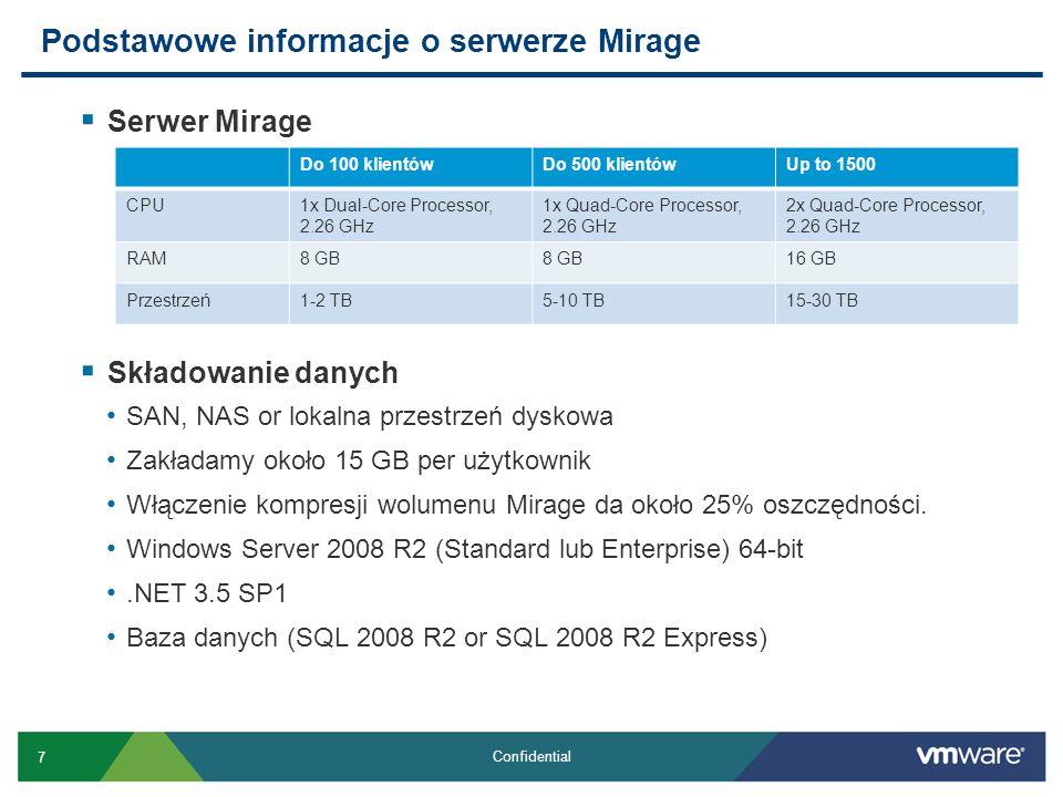 7 Confidential Serwer Mirage Składowanie danych SAN, NAS or lokalna przestrzeń dyskowa Zakładamy około 15 GB per użytkownik Włączenie kompresji wolume
