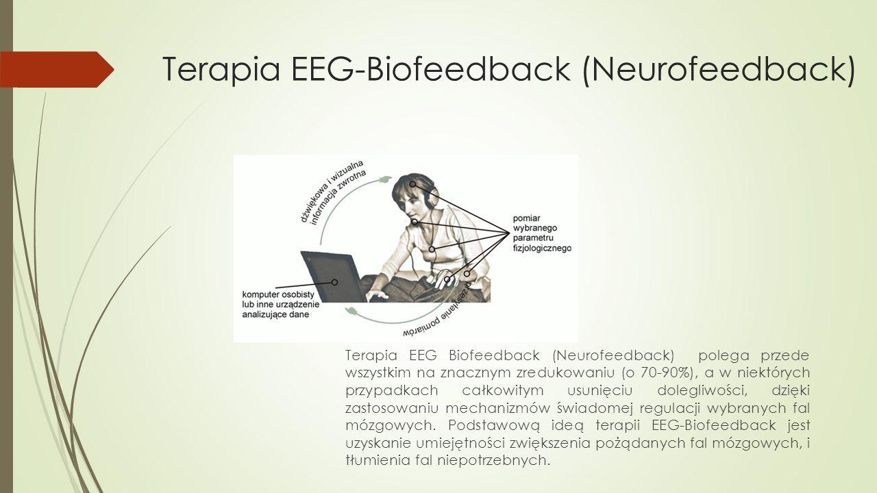 Terapia EEG-Biofeedback (Neurofeedback) Terapia EEG Biofeedback (Neurofeedback) polega przede wszystkim na znacznym zredukowaniu (o 70-90%), a w niekt