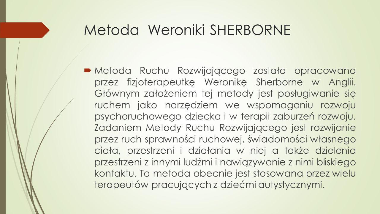 Metoda Weroniki SHERBORNE Metoda Ruchu Rozwijającego została opracowana przez fizjoterapeutkę Weronikę Sherborne w Anglii. Głównym założeniem tej meto