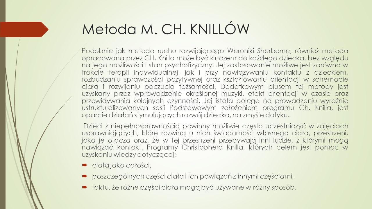 Metoda M. CH. KNILLÓW Podobnie jak metoda ruchu rozwijającego Weroniki Sherborne, również metoda opracowana przez CH. Knilla może być kluczem do każde