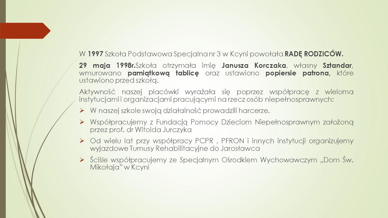 W 1997 Szkoła Podstawowa Specjalna nr 3 w Kcyni powołała RADĘ RODZICÓW. 29 maja 1998r. Szkoła otrzymała imię Janusza Korczaka, własny Sztandar, wmurow