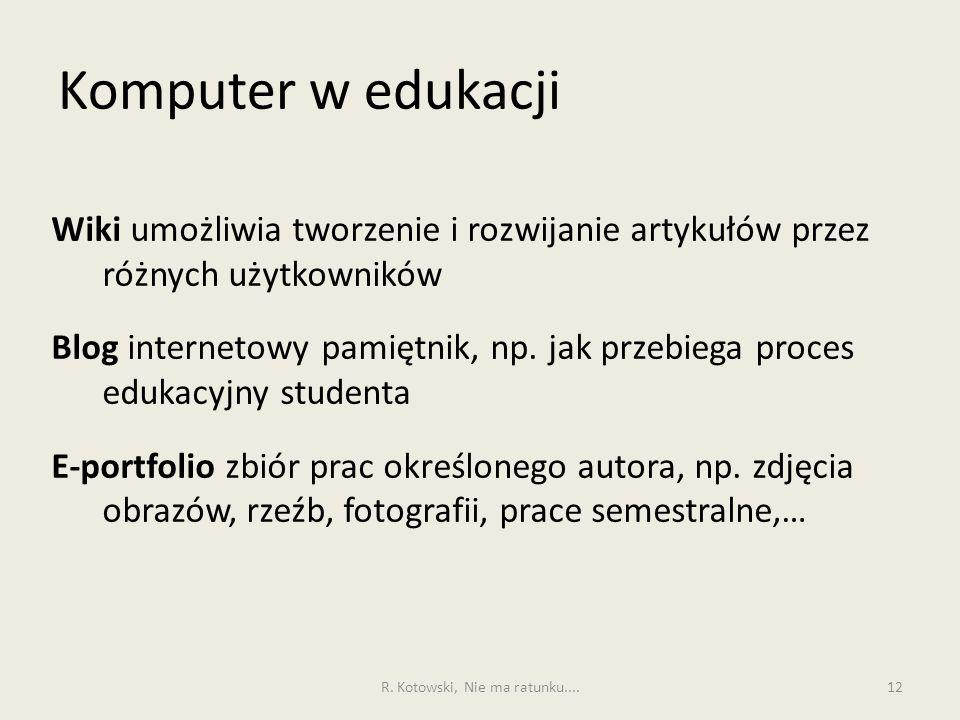 Komputer w edukacji 12 Wiki umożliwia tworzenie i rozwijanie artykułów przez różnych użytkowników Blog internetowy pamiętnik, np. jak przebiega proces