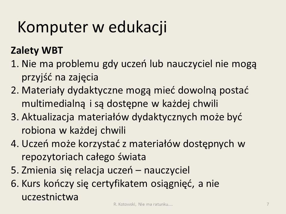 Komputer w edukacji 7 Zalety WBT 1.Nie ma problemu gdy uczeń lub nauczyciel nie mogą przyjść na zajęcia 2.Materiały dydaktyczne mogą mieć dowolną post