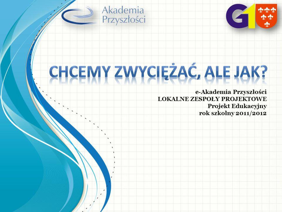 e-Akademia Przyszłości LOKALNE ZESPOŁY PROJEKTOWE Projekt Edukacyjny rok szkolny 2011/2012
