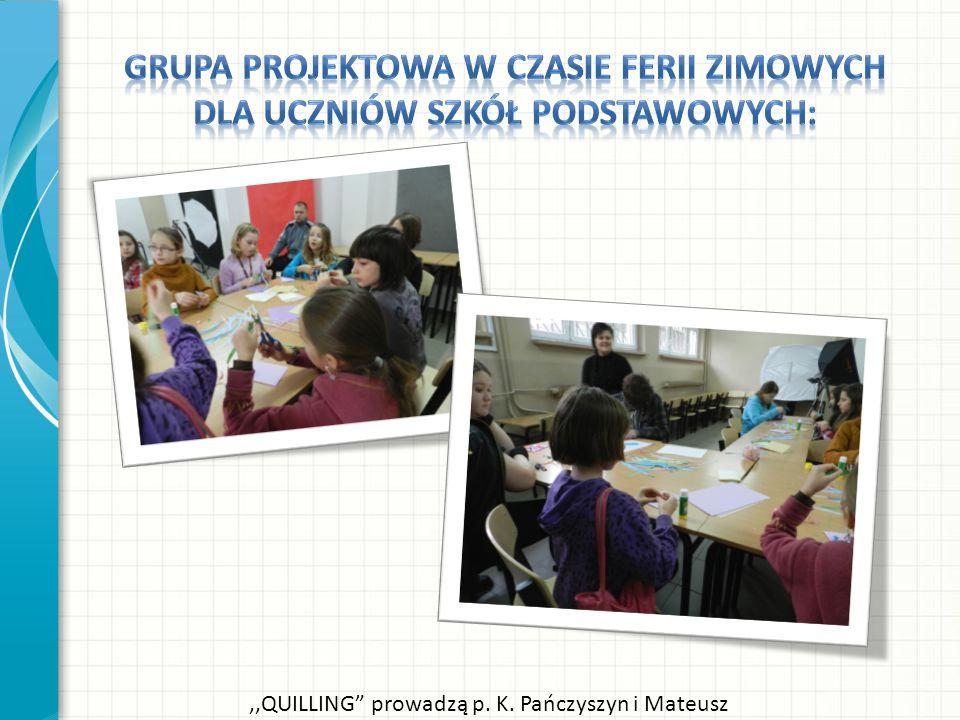 ,,QUILLING prowadzą p. K. Pańczyszyn i Mateusz