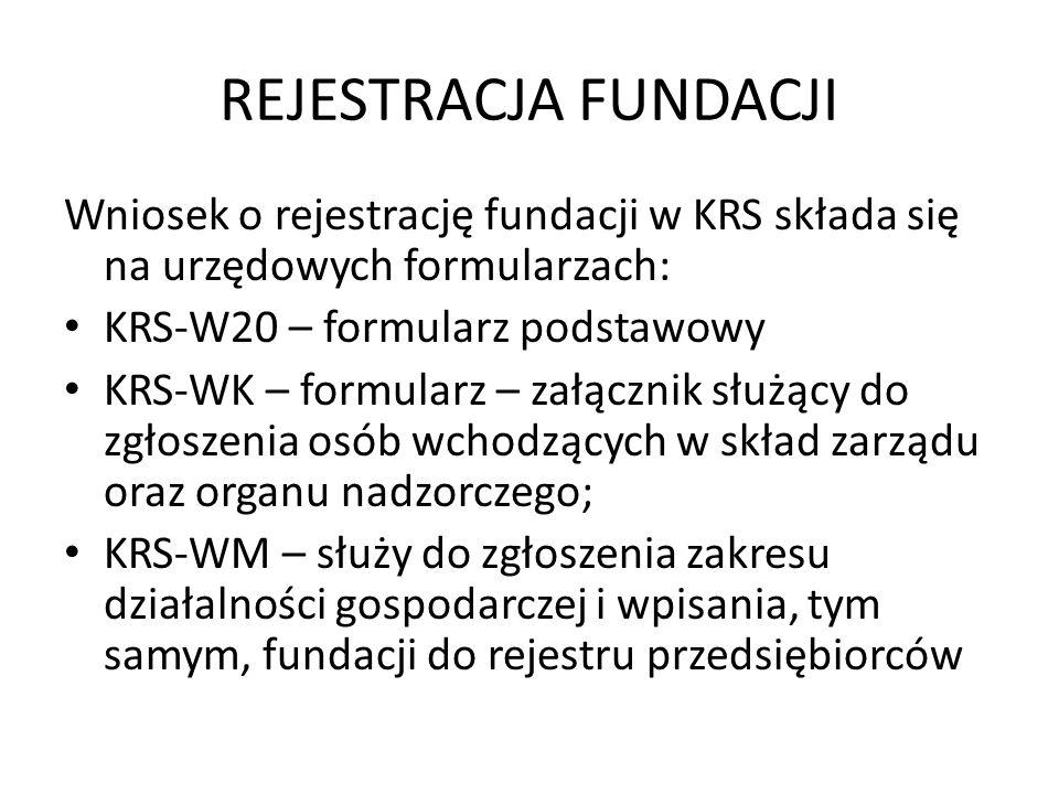 REJESTRACJA FUNDACJI Wniosek o rejestrację fundacji w KRS składa się na urzędowych formularzach: KRS-W20 – formularz podstawowy KRS-WK – formularz – z