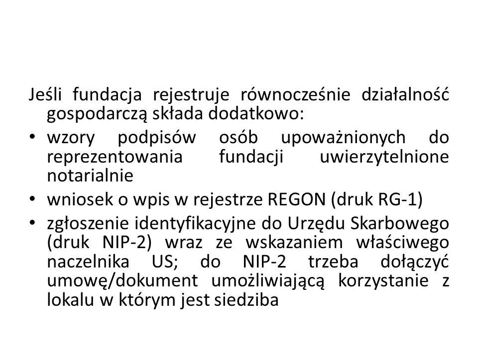 Jeśli fundacja rejestruje równocześnie działalność gospodarczą składa dodatkowo: wzory podpisów osób upoważnionych do reprezentowania fundacji uwierzy