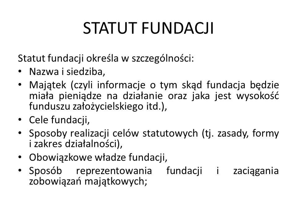 STATUT FUNDACJI Statut fundacji określa w szczególności: Nazwa i siedziba, Majątek (czyli informacje o tym skąd fundacja będzie miała pieniądze na dzi