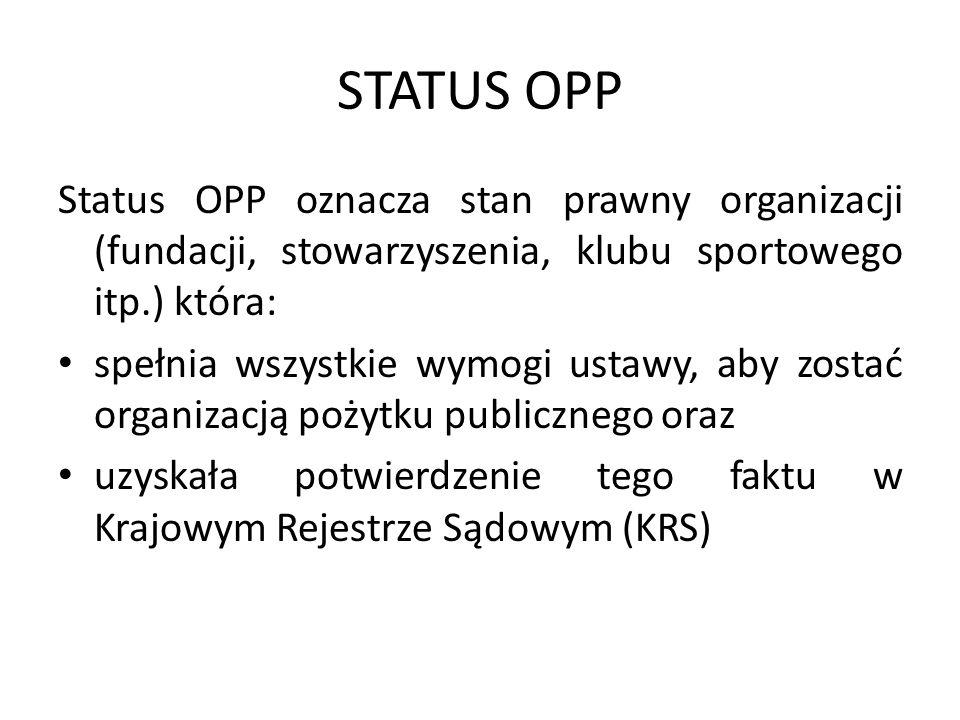 STATUS OPP Status OPP oznacza stan prawny organizacji (fundacji, stowarzyszenia, klubu sportowego itp.) która: spełnia wszystkie wymogi ustawy, aby zo