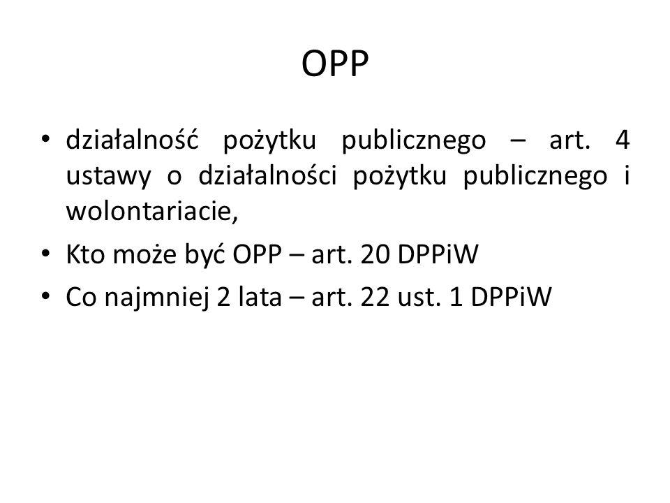 OPP działalność pożytku publicznego – art. 4 ustawy o działalności pożytku publicznego i wolontariacie, Kto może być OPP – art. 20 DPPiW Co najmniej 2