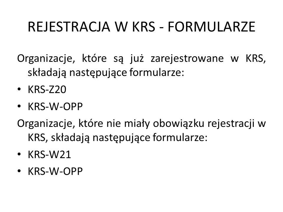 REJESTRACJA W KRS - FORMULARZE Organizacje, które są już zarejestrowane w KRS, składają następujące formularze: KRS-Z20 KRS-W-OPP Organizacje, które n