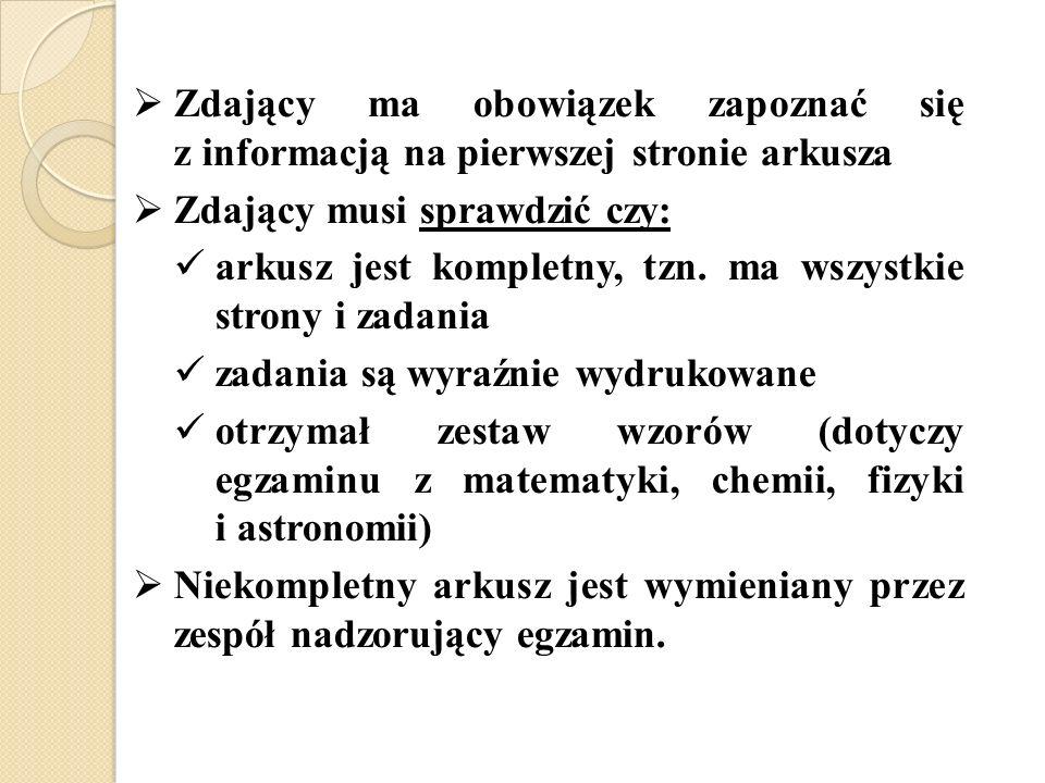 Zdający ma obowiązek zapoznać się z informacją na pierwszej stronie arkusza Zdający musi sprawdzić czy: arkusz jest kompletny, tzn.