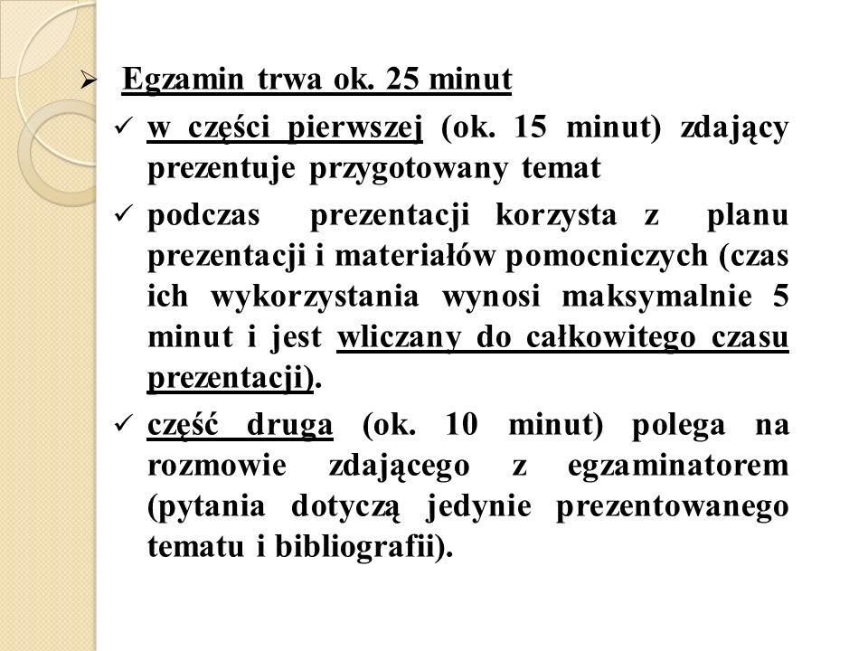 Egzamin trwa ok. 25 minut w części pierwszej (ok. 15 minut) zdający prezentuje przygotowany temat podczas prezentacji korzysta z planu prezentacji i m