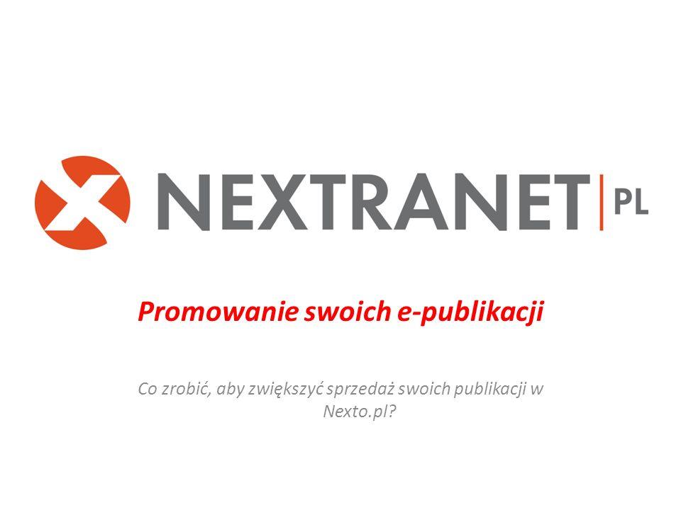 Promowanie swoich e-publikacji Co zrobić, aby zwiększyć sprzedaż swoich publikacji w Nexto.pl?