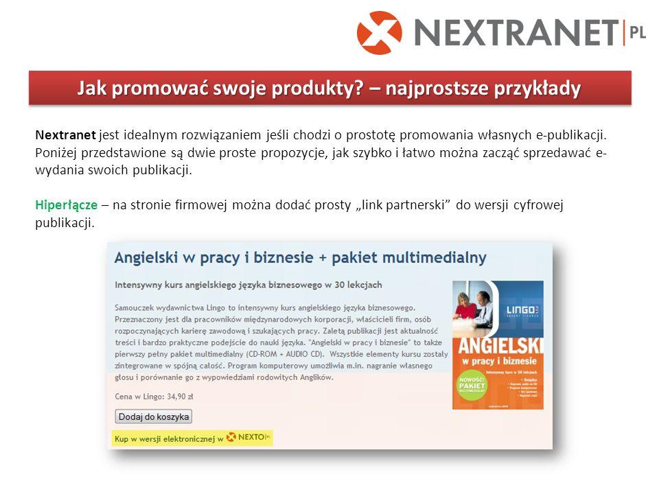 Jak promować swoje produkty? – najprostsze przykłady Nextranet jest idealnym rozwiązaniem jeśli chodzi o prostotę promowania własnych e-publikacji. Po