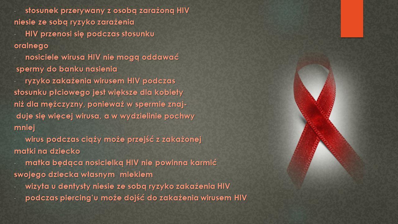 -s-s-s-stosunek przerywany z osobą zarażoną HIV niesie ze sobą ryzyko zarażenia -H-H-H-HIV przenosi się podczas stosunku oralnego -n-n-n-nosiciele wir