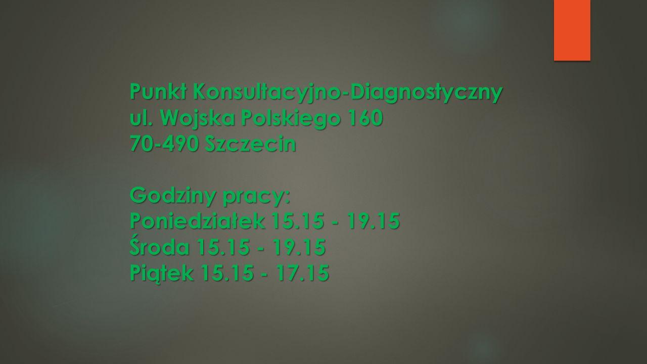 Punkt Konsultacyjno-Diagnostyczny ul. Wojska Polskiego 160 70-490 Szczecin Godziny pracy: Poniedziałek 15.15 - 19.15 Środa 15.15 - 19.15 Piątek 15.15