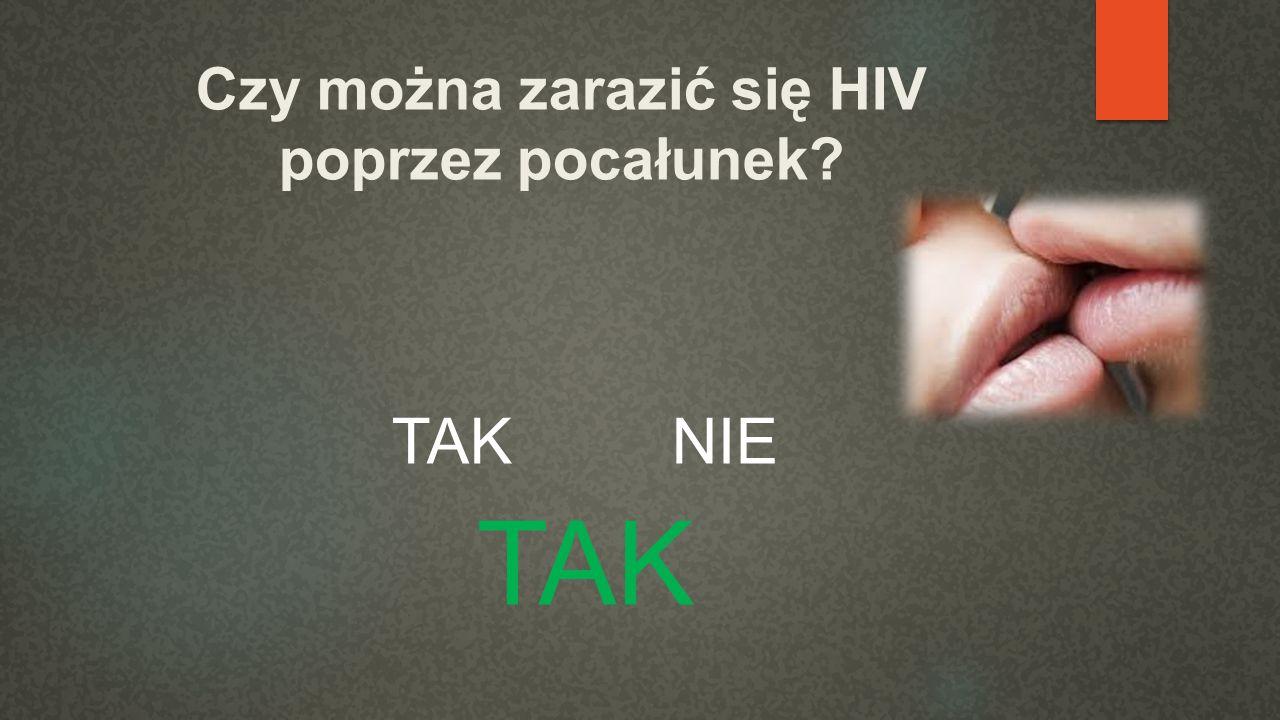 Czy można zarazić się HIV poprzez pocałunek? TAK NIE TAK