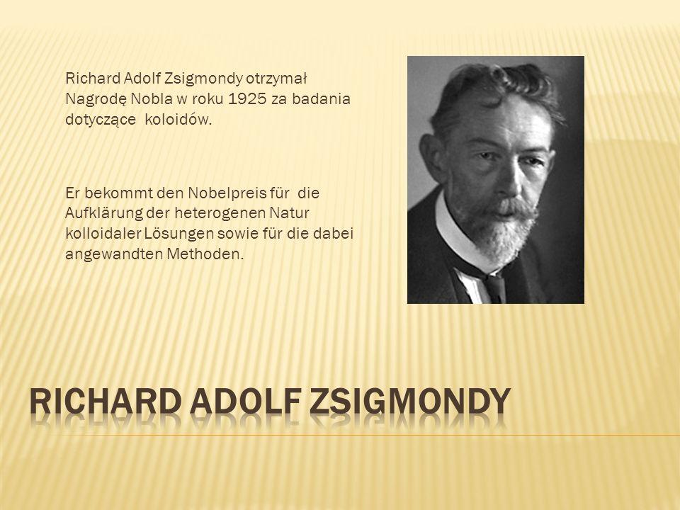 Richard Adolf Zsigmondy otrzymał Nagrodę Nobla w roku 1925 za badania dotyczące koloidów. Er bekommt den Nobelpreis für die Aufklärung der heterogenen
