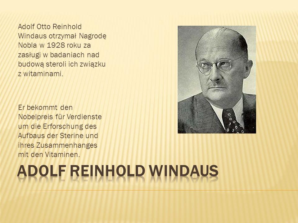 Adolf Otto Reinhold Windaus otrzymał Nagrodę Nobla w 1928 roku za zasługi w badaniach nad budową steroli ich związku z witaminami. Er bekommt den Nobe