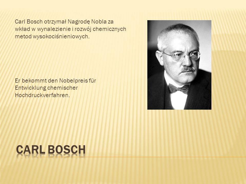 Carl Bosch otrzymał Nagrodę Nobla za wkład w wynalezienie i rozwój chemicznych metod wysokociśnieniowych. Er bekommt den Nobelpreis für Entwicklung ch