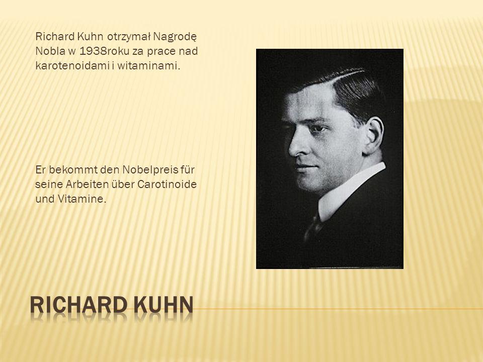 Richard Kuhn otrzymał Nagrodę Nobla w 1938roku za prace nad karotenoidami i witaminami. Er bekommt den Nobelpreis für seine Arbeiten über Carotinoide