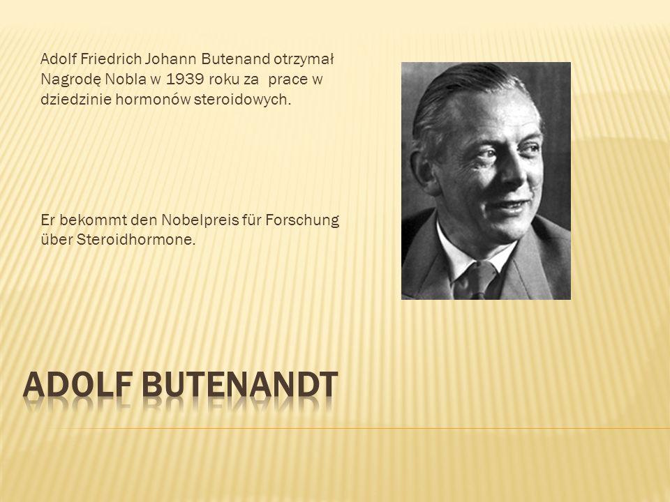 Adolf Friedrich Johann Butenand otrzymał Nagrodę Nobla w 1939 roku za prace w dziedzinie hormonów steroidowych. Er bekommt den Nobelpreis für Forschun